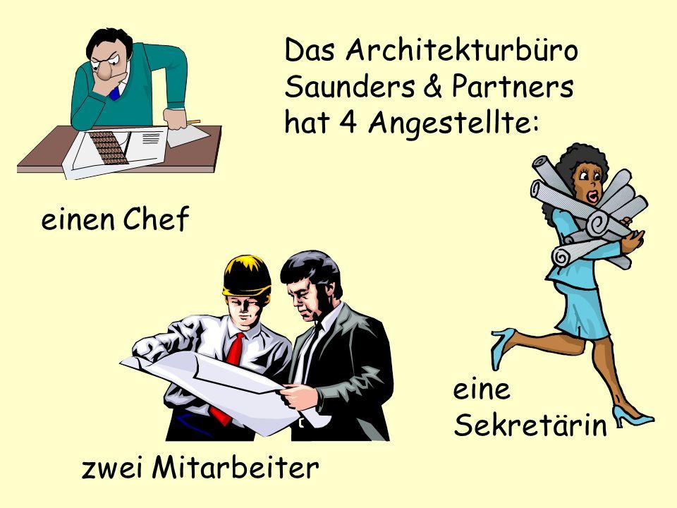 Das Architekturbüro Saunders & Partners hat 4 Angestellte: einen Chef zwei Mitarbeiter eine Sekretärin