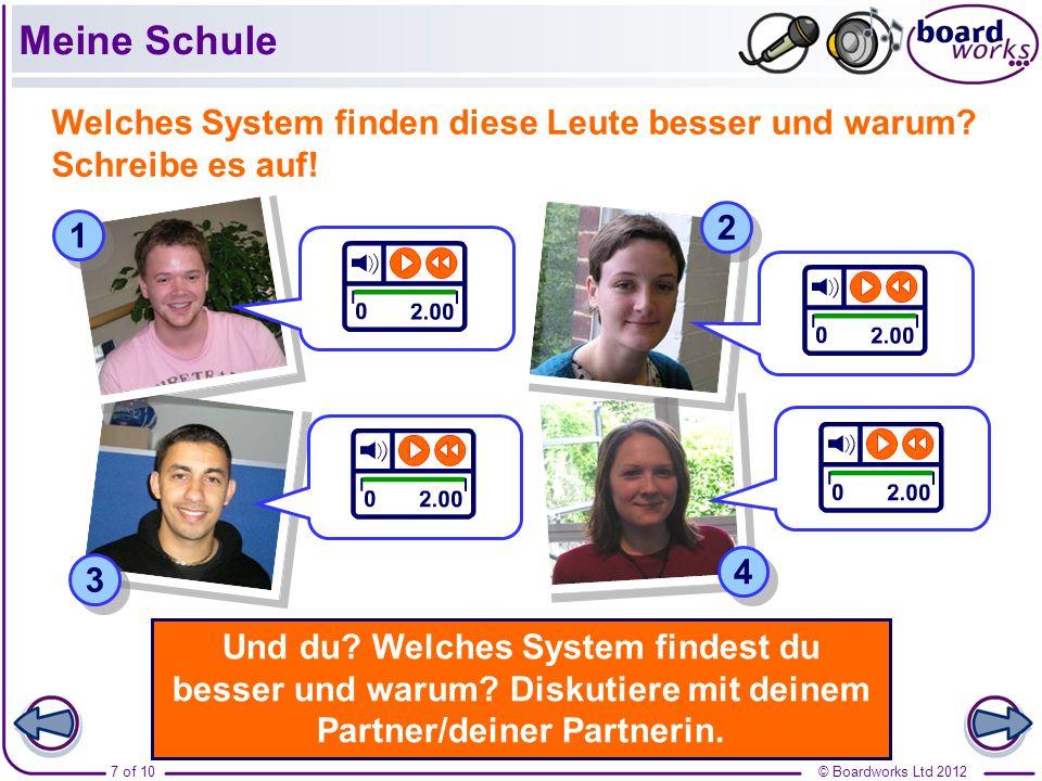 © Boardworks Ltd 20127 of 10 Meine Schule Welches System finden diese Leute besser und warum? Schreibe es auf! 1 1 2 2 3 3 4 4 Und du? Welches System
