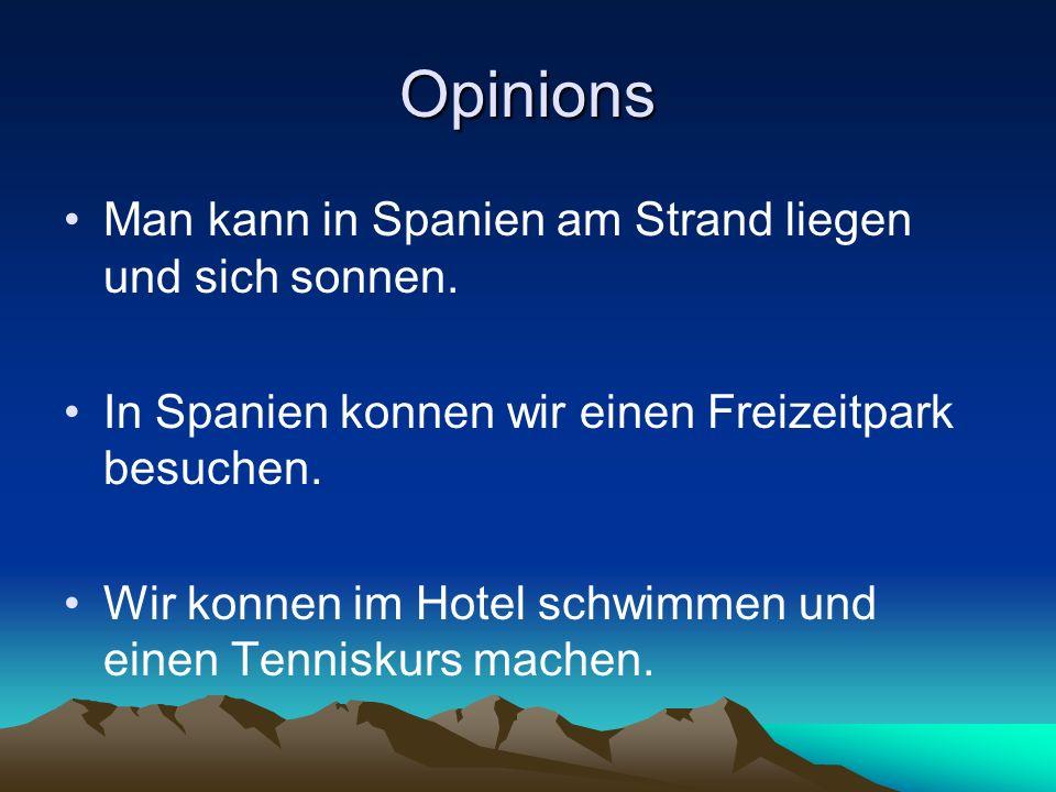 Opinions Man kann in Spanien am Strand liegen und sich sonnen. In Spanien konnen wir einen Freizeitpark besuchen. Wir konnen im Hotel schwimmen und ei