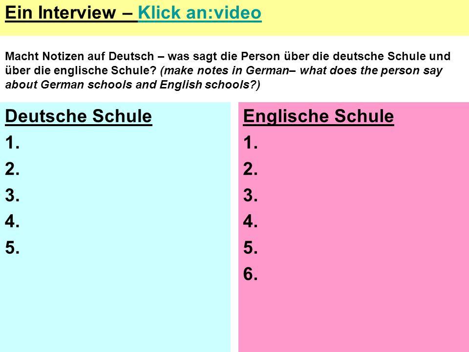 Ein Interview – Klick an:videoKlick an:video Deutsche Schule 1. 2. 3. 4. 5. Englische Schule 1. 2. 3. 4. 5. 6. Macht Notizen auf Deutsch – was sagt di
