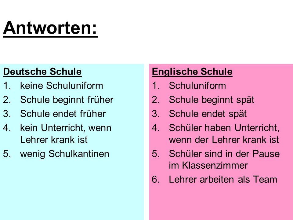 Deutsche Schule 1.keine Schuluniform 2.Schule beginnt früher 3.Schule endet früher 4.kein Unterricht, wenn Lehrer krank ist 5.wenig Schulkantinen Engl