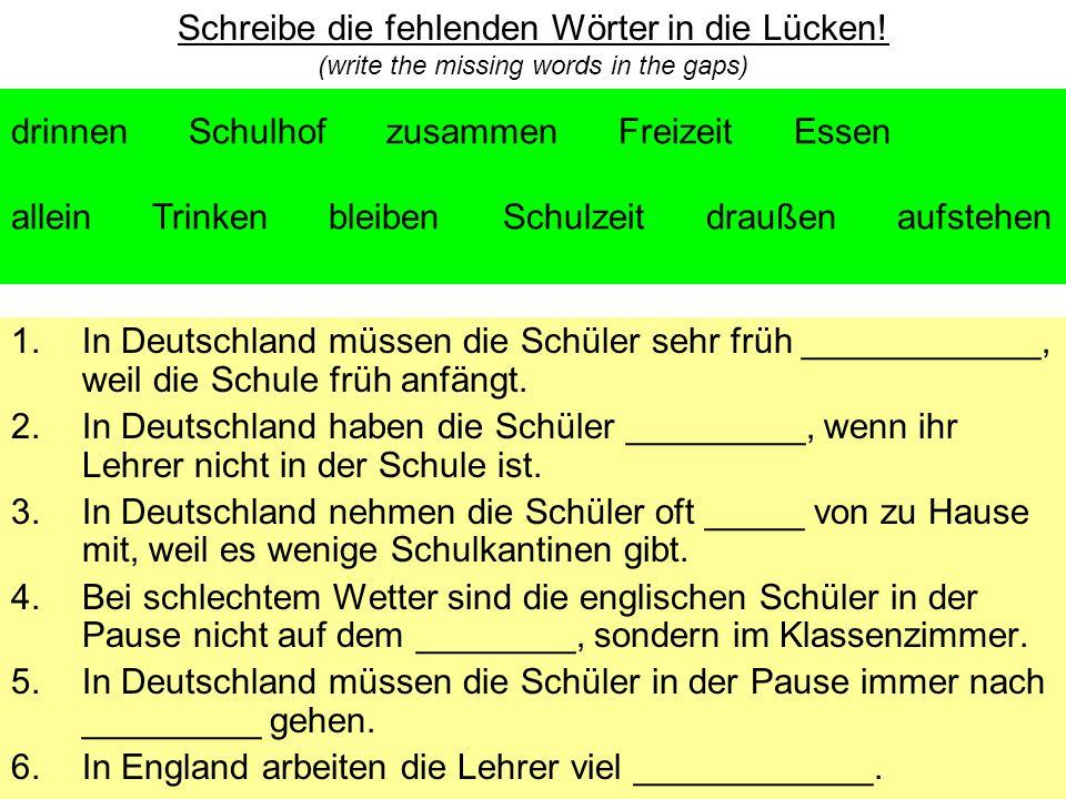 1.In Deutschland müssen die Schüler sehr früh ____________, weil die Schule früh anfängt. 2.In Deutschland haben die Schüler _________, wenn ihr Lehre