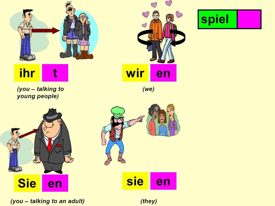 Ichdu ersiees (I) (you – talking to a young person) (he)(she)(it) est ttt spielen