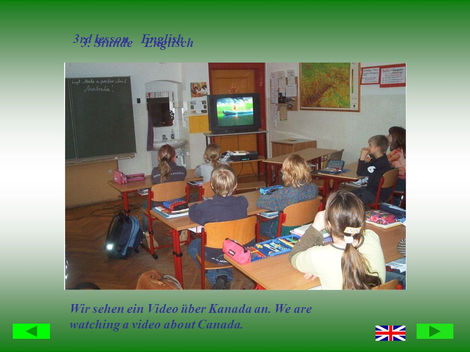 3. Stunde Englisch 3rd lesson English Wir sehen ein Video über Kanada an. We are watching a video about Canada.