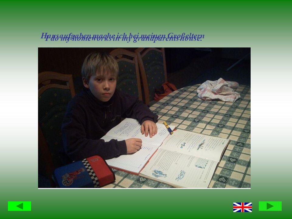 Hausaufgaben mache ich bei meinen Großeltern I do my homeworks in my grandparents house.