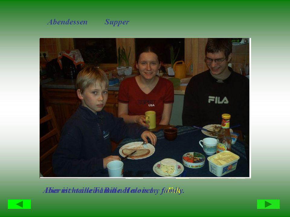 Abendessen Supper Aber nicht allein! But not alone! clickHier ist meine Familie. Here is my family.