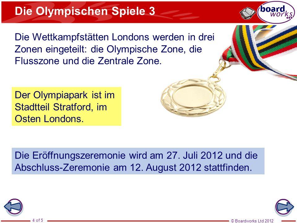 © Boardworks Ltd 2012 4 of 5 Die Olympischen Spiele 3 Die Wettkampfstätten Londons werden in drei Zonen eingeteilt: die Olympische Zone, die Flusszone und die Zentrale Zone.