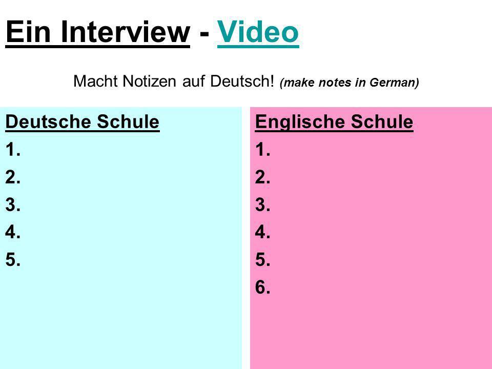 Deutsche Schule 1. 2. 3. 4. 5. Englische Schule 1. 2. 3. 4. 5. 6. Ein Interview - VideoVideo Macht Notizen auf Deutsch! (make notes in German)
