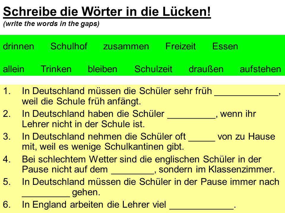 Schreibe die Wörter in die Lücken! (write the words in the gaps) 1.In Deutschland müssen die Schüler sehr früh ____________, weil die Schule früh anfä