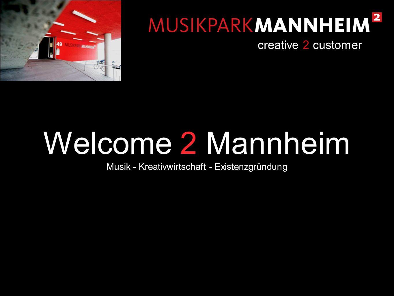 Welcome 2 Mannheim Musik - Kreativwirtschaft - Existenzgründung creative 2 customer