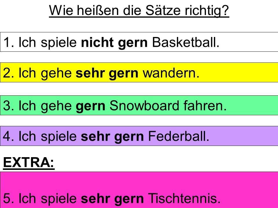 Wie heißen die Sätze richtig.1. spiele / ich / Basketball / gern / nicht 2.