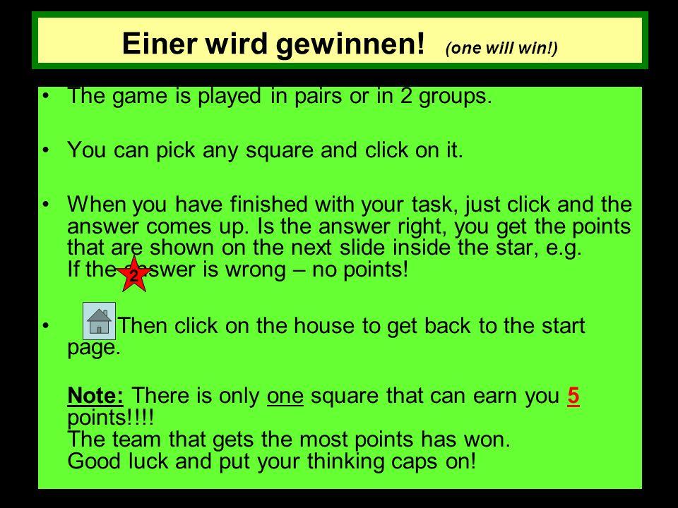 Einer wird gewinnen.(one will win!) The game is played in pairs or in 2 groups.