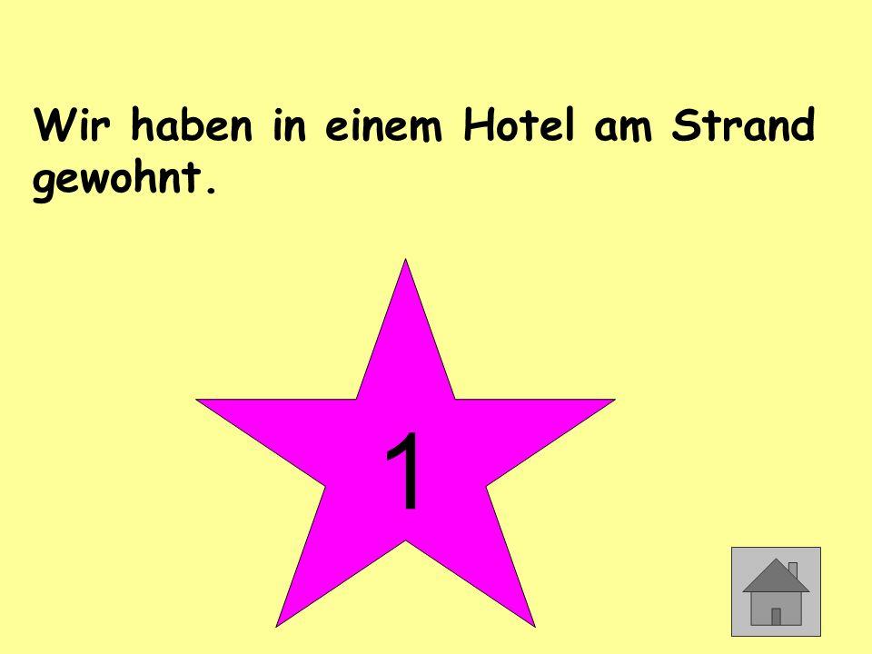 Wir haben in einem Hotel am Strand gewohnt. 1