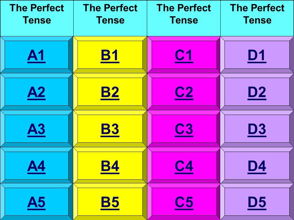 The Perfect Tense A1 A2 A3 A4 A5 B1 B2 B3 B4 B5 C1 C2 C3 C4 C5 D1 D2 D3 D4 D5