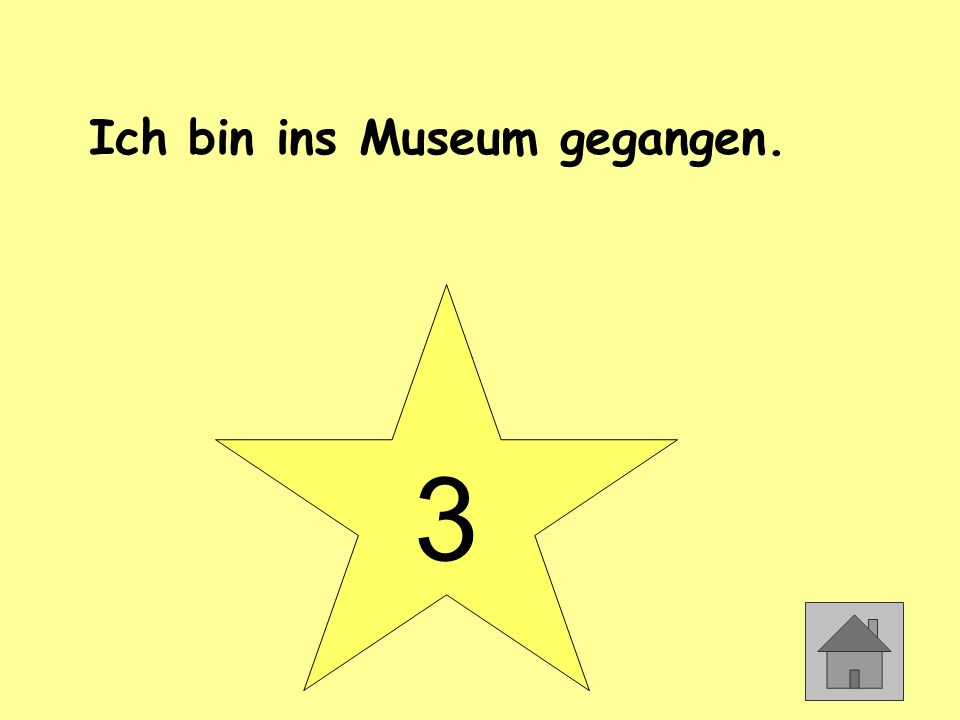 Ich bin ins Museum gegangen. 3