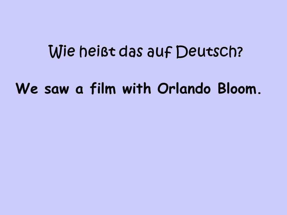 Wie heißt das auf Deutsch? We saw a film with Orlando Bloom.