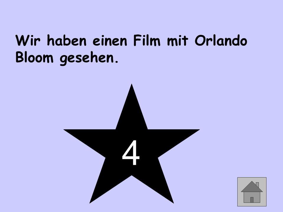 Wir haben einen Film mit Orlando Bloom gesehen. 4