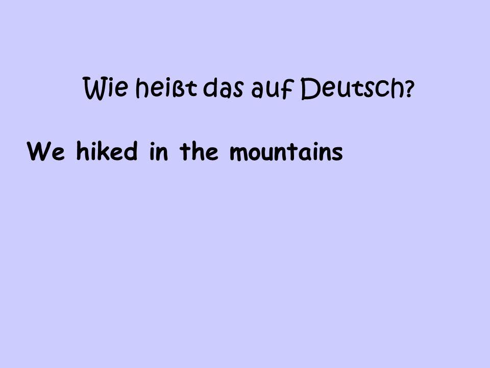 Wie heißt das auf Deutsch? We hiked in the mountains
