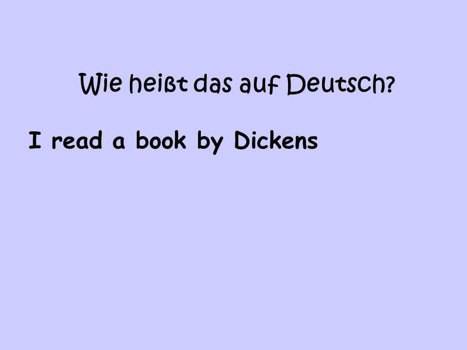 Wie heißt das auf Deutsch? I read a book by Dickens