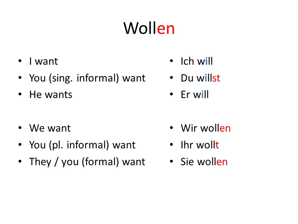 Wollen I want You (sing. informal) want He wants We want You (pl.