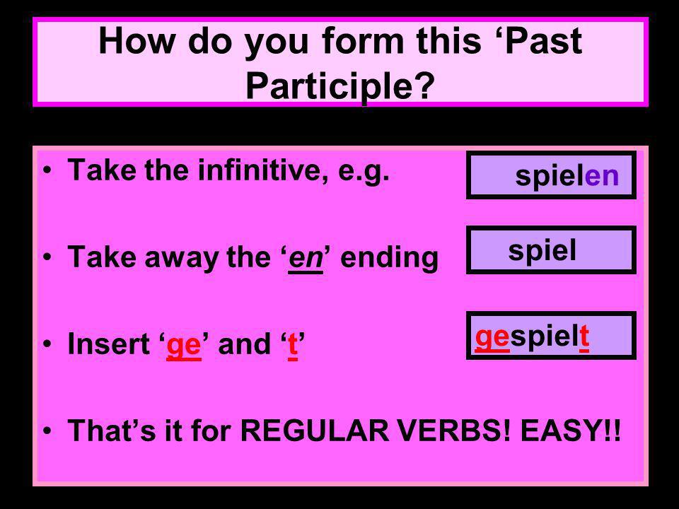 How do you form this Past Participle.Take the infinitive, e.g.