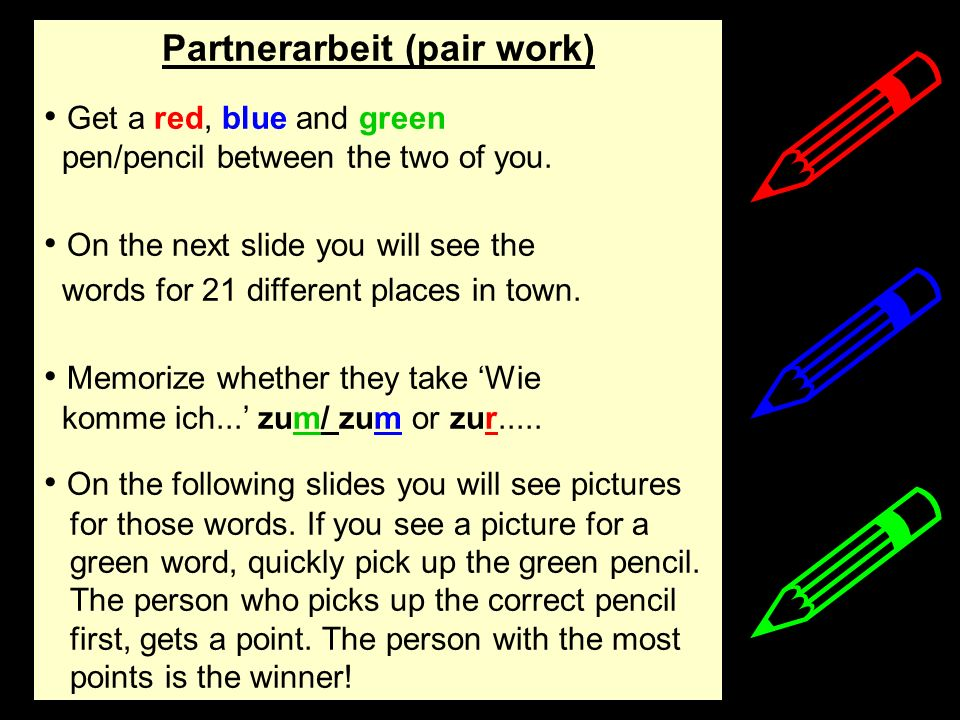 Partnerarbeit (pair work) Get a red, blue and green pen/pencil between the two of you. On the next slide you will see the words for 21 different place