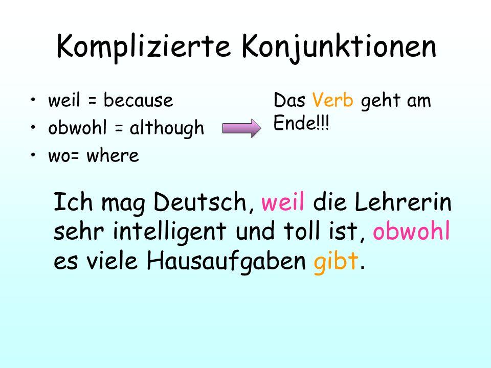 Komplizierte Konjunktionen weil = because obwohl = although wo= where Das Verb geht am Ende!!! Ich mag Deutsch, weil die Lehrerin sehr intelligent und