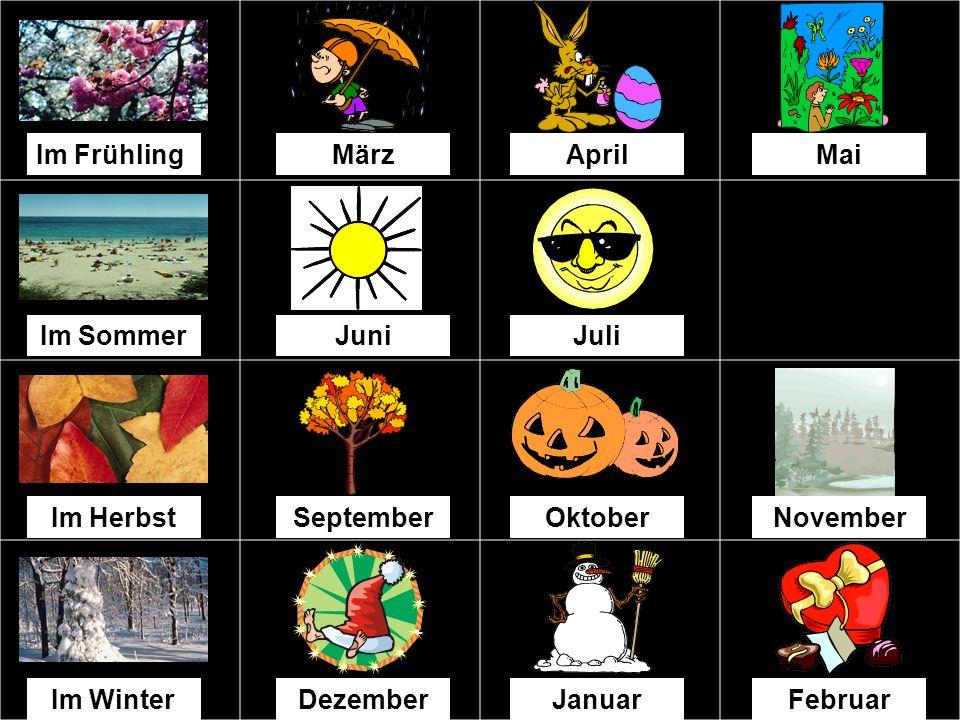 Im FrühlingMärzAprilMai Im SommerJuniJuliAugust Im HerbstSeptemberOktoberNovember DezemberJanuarFebruar