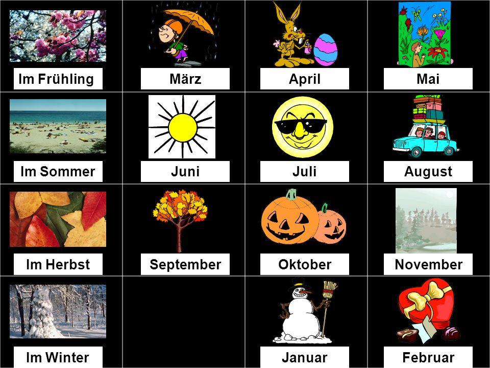 MärzAprilMai Im SommerJuniJuliAugust Im HerbstSeptemberOktoberNovember Im WinterDezemberJanuarFebruar