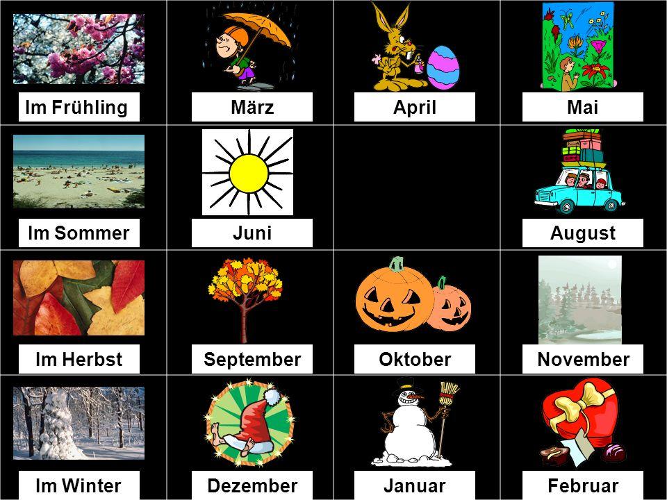 Im FrühlingMärzAprilMai Im SommerJuniJuliAugust SeptemberOktoberNovember Im WinterDezemberJanuarFebruar
