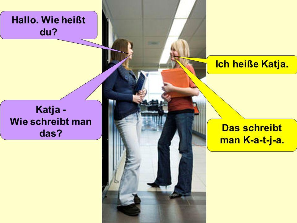 Wie heißt du? A: Guten Tag. Ich heiße (Anna). Wie heißt du? B: Ich heiße Katja.