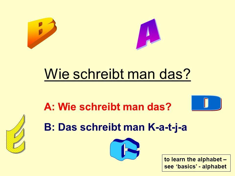 Hallo. Wie heißt du? Ich heiße Katja. Katja - Wie schreibt man das? Das schreibt man K-a-t-j-a.