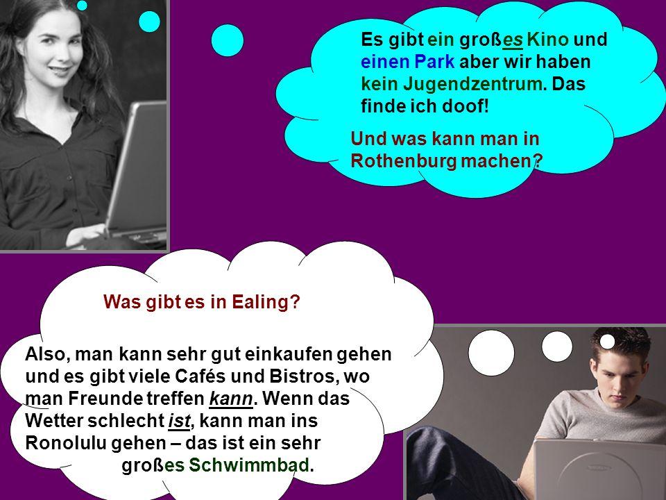 Und was kann man in Rothenburg machen? Es gibt ein großes Kino und einen Park aber wir haben kein Jugendzentrum. Das finde ich doof! Also, man kann se
