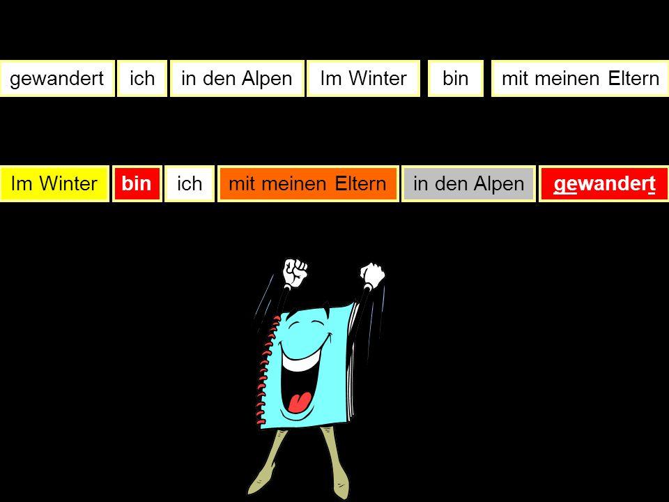 gewandertichin den AlpenIm Winter binmit meinen Elternin den Alpen mit meinen Eltern ichgewandert bin