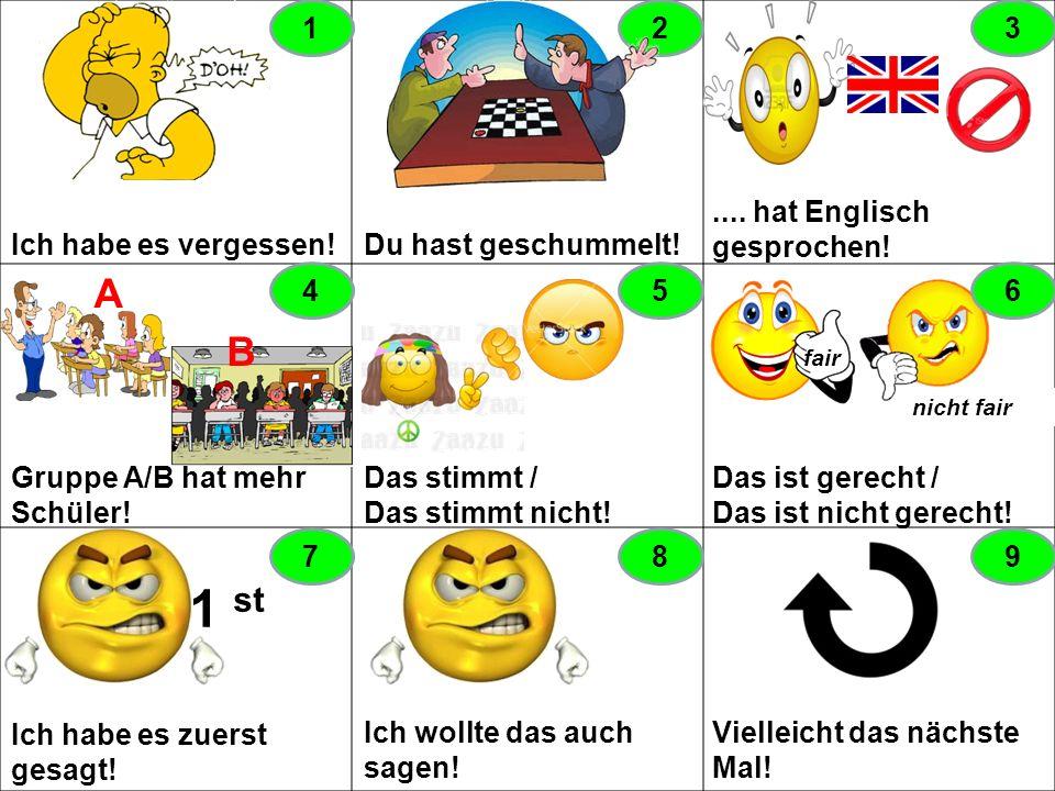 Ich habe es vergessen! Du hast geschummelt!...hat Englisch gesprochen! Gruppe A/B hat mehr Schüler! Das stimmt/das stimmt nicht! Das stimmt nicht! Das
