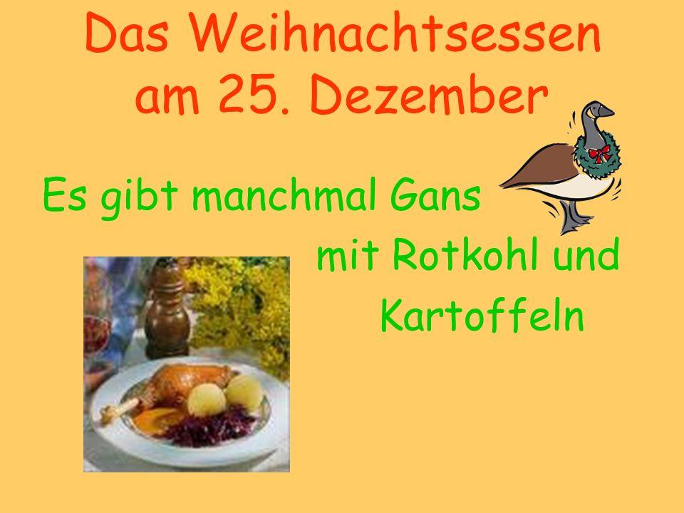 Das Weihnachtsessen am 25. Dezember Es gibt manchmal Gans mit Rotkohl und Kartoffeln