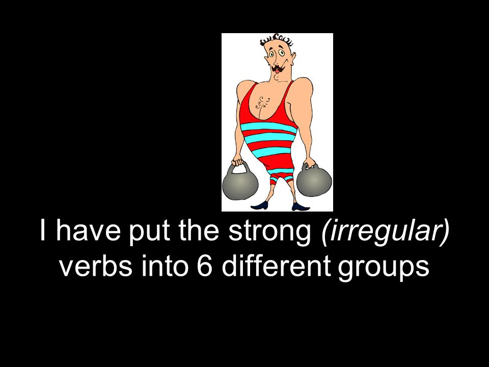 I have put the strong (irregular) verbs into 6 different groups