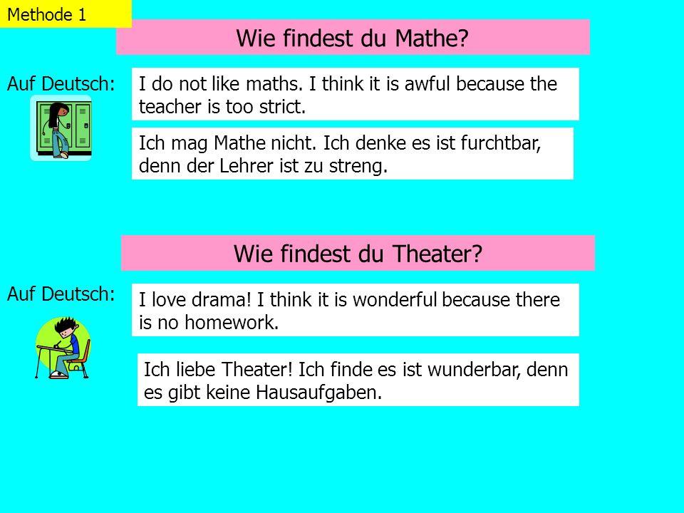 Wie findest du Mathe.Wie findest du Theater. Auf Deutsch: Methode 1 I do not like maths.