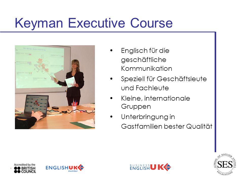 Keyman Executive Course Englisch für die geschäftliche Kommunikation Speziell für Geschäftsleute und Fachleute Kleine, internationale Gruppen Unterbringung in Gastfamilien bester Qualität