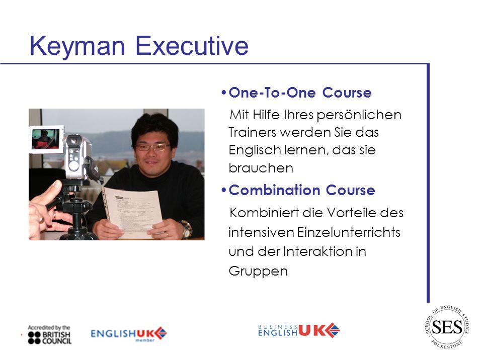 Keyman Executive One-To-One Course Mit Hilfe Ihres persönlichen Trainers werden Sie das Englisch lernen, das sie brauchen Combination Course Kombiniert die Vorteile des intensiven Einzelunterrichts und der Interaktion in Gruppen