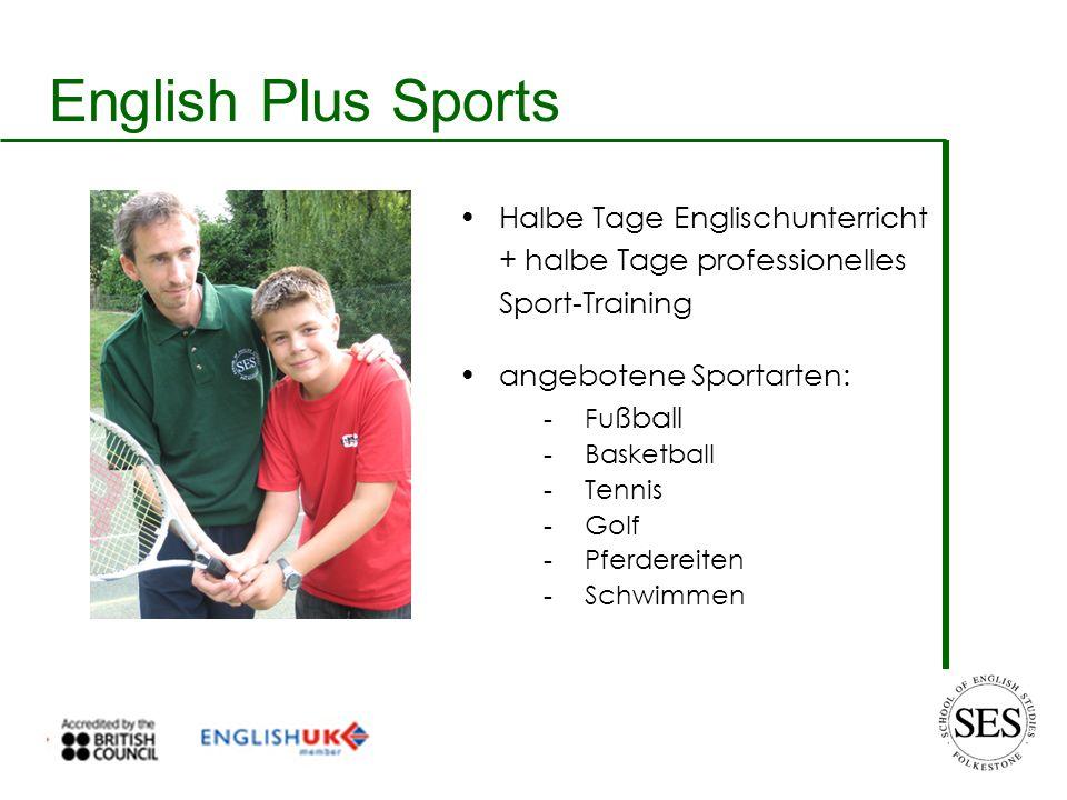 English Plus Sports Halbe Tage Englischunterricht + halbe Tage professionelles Sport-Training angebotene Sportarten:  Fu ßball  Basketball  Tennis  Golf  Pferdereiten  Schwimmen