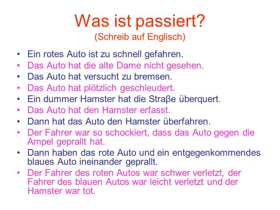 Was ist passiert? (Schreib auf Englisch) Ein rotes Auto ist zu schnell gefahren. Das Auto hat die alte Dame nicht gesehen. Das Auto hat versucht zu br