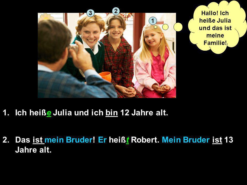 1.Ich heiße Julia und ich bin 12 Jahre alt. 2.Das ist mein Bruder.