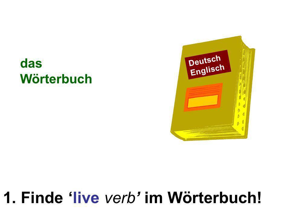 1. Finde live verb im Wörterbuch! das Wörterbuch Deutsch Englisch