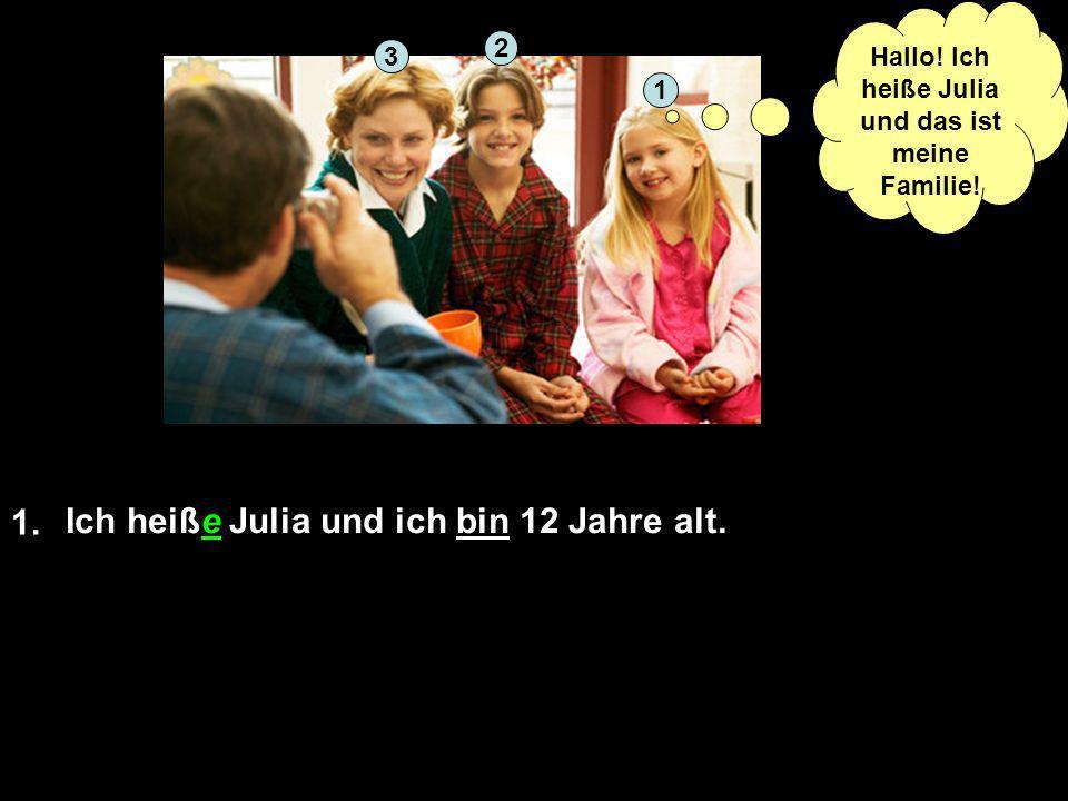 1. Ich heiße Julia und ich bin 12 Jahre alt. 1 2 3 Hallo.