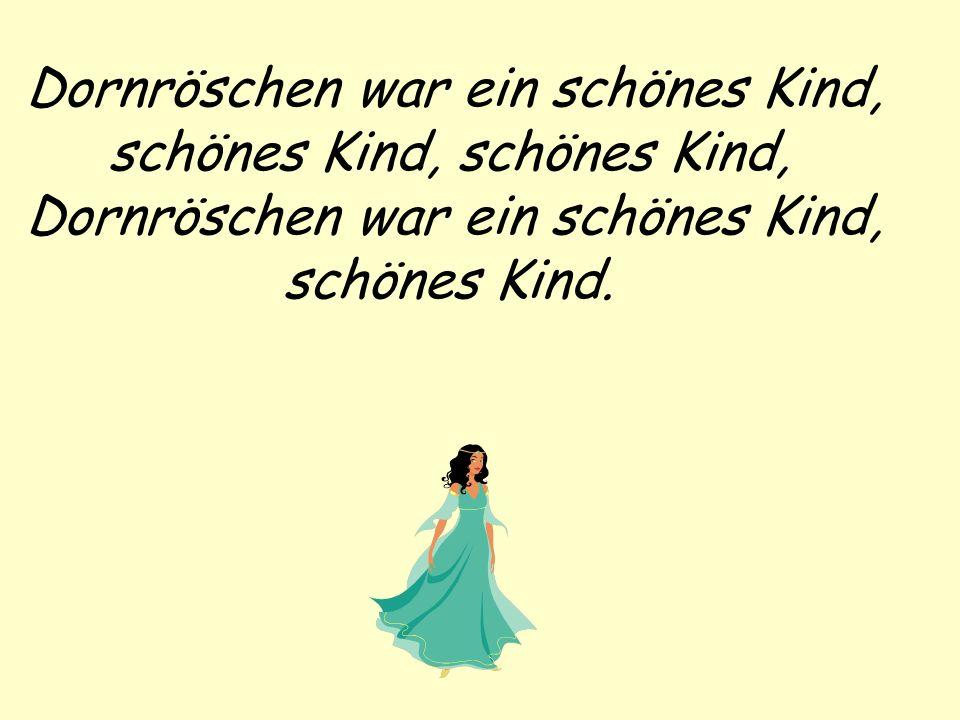 Dornröschen war ein schönes Kind, schönes Kind, schönes Kind, Dornröschen war ein schönes Kind, schönes Kind.