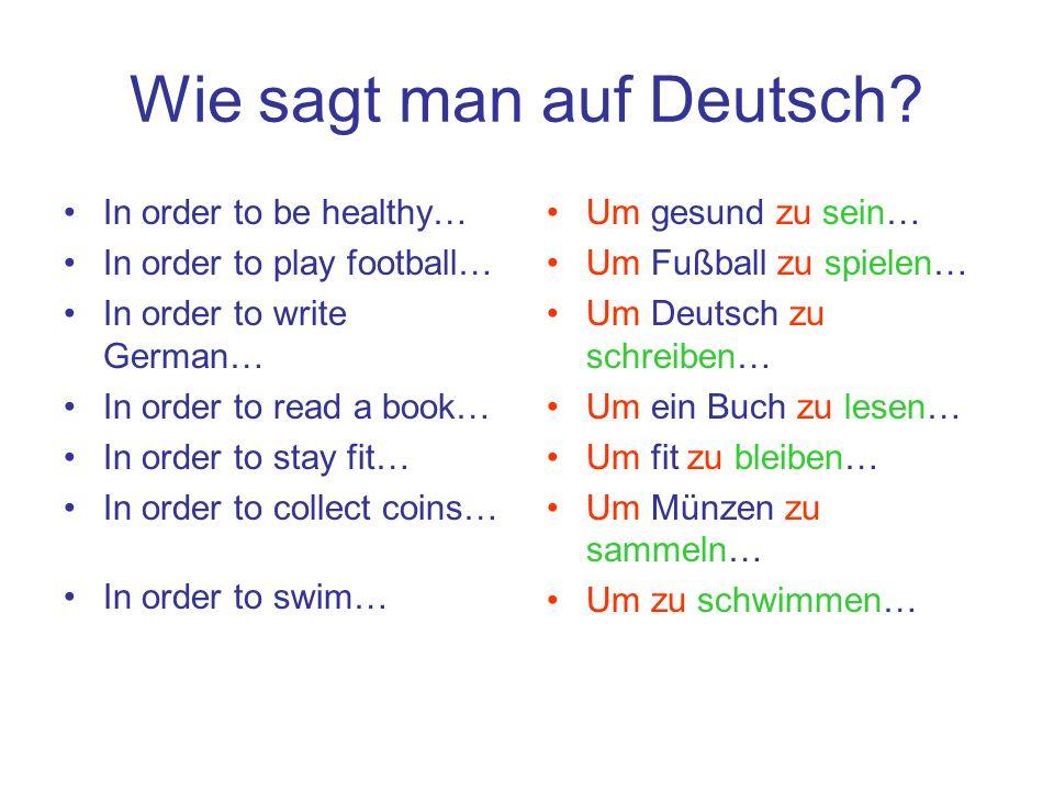 Wie sagt man auf Deutsch? In order to be healthy… In order to play football… In order to write German… In order to read a book… In order to stay fit…