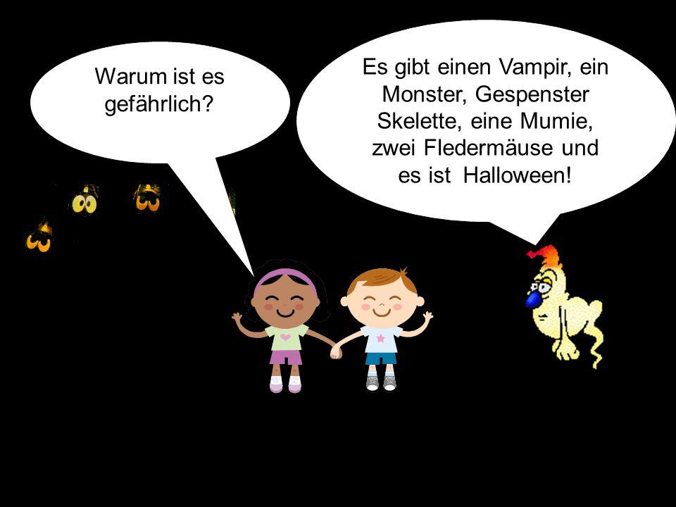 Warum ist es gefährlich? Es gibt einen Vampir, ein Monster, Gespenster Skelette, eine Mumie, zwei Fledermäuse und es ist Halloween!