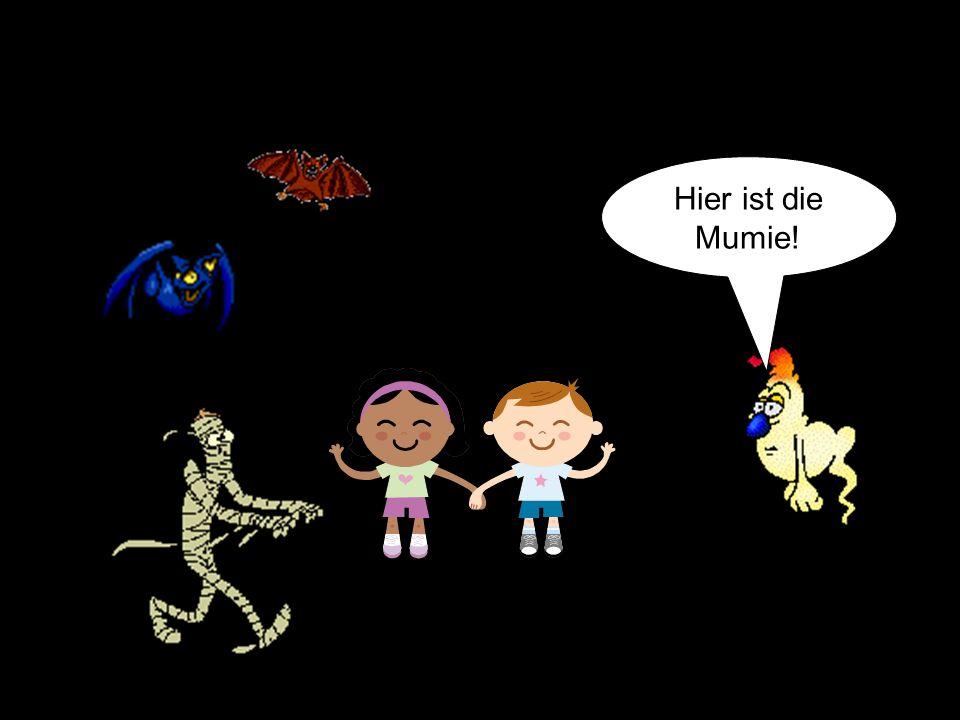 Hier ist die Mumie!