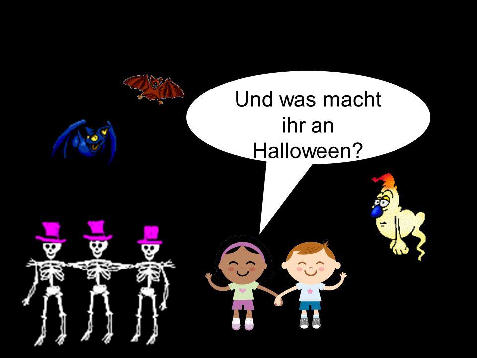 Und was macht ihr an Halloween?